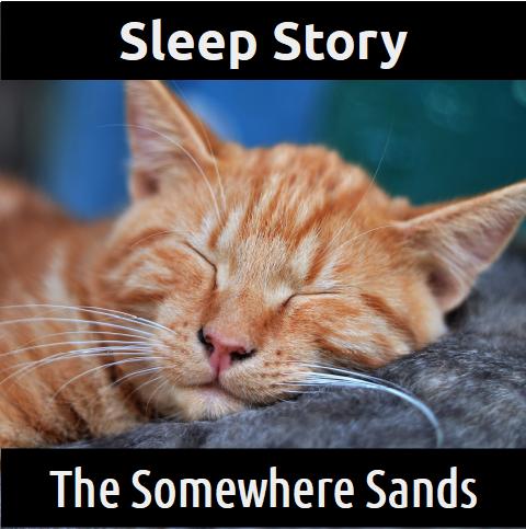 SLEEP STORY:  The Somewhere Sands